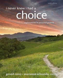 I Never Knew I Had A Choice: Explorations in Personal Growth, by Corey, 10th Edition 9781285089355