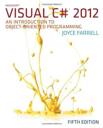 Microsoft Visual C# 2012: An Introduction to Object Oriented Programming, by Farrell, 5th Edition 9781285096339