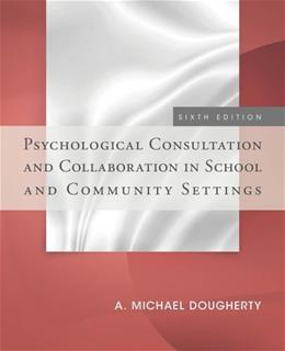 Psychological Consultation and Collaboration in School and Community Settings 6 9781285098562
