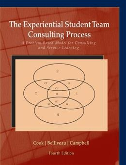 Experiential Student Team Consulting Process: A Problem-Based Model for Consulting and Service-Learning, by Cook, 4th Edition 9781285115429