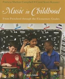 Music in Childhood: From Preschool through the Elementary Grades, by Campbell, 4th Edition 9781285160146
