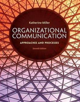 Organizational Communication: Approaches and Processes 7 9781285164205