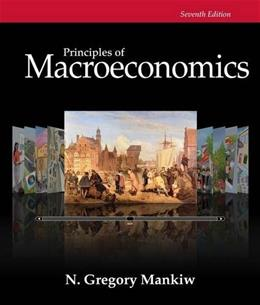 Principles of Macroeconomics, by Mankiw, 7th Edition 9781285165912
