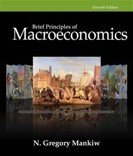 Brief Principles of Macroeconomics (Mankiws Principles of Economics) 7 9781285165929