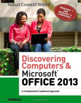 Discovering Computers & Microsoft Office 2013: A Fundamental Combined Approach (Shelly Cashman Series) 9781285169538