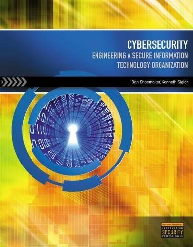 Cybersecurity: Engineering a Secure Information Technology Organization, by Shoemaker 9781285169903