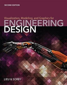 Visualization, Modeling, and Graphics for Engineering Design, by Lieu, 2nd Edition 9781285172958