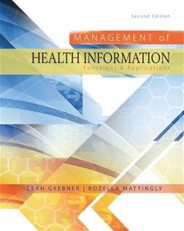 Management of Health Information: Functions and Applications, by Grebner, 2nd Edition 9781285174884