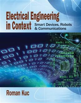 Electrical Engineering in Context: Smart Devices, Robots and Communications, by Kuc 9781285179186
