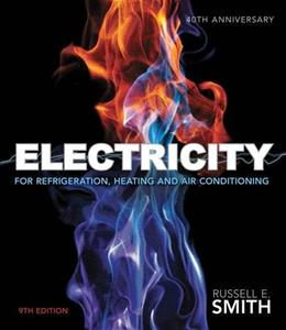Electricity for Refrigeration, Heating, and Air Conditioning, by Smith, 9th Edition 9781285179988