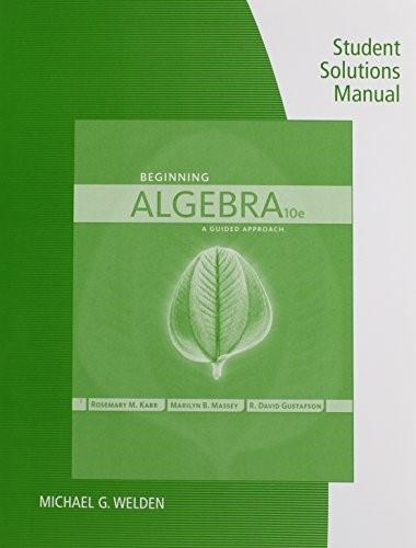 Beginning Algebra: A Guided Approach, by Welden,10th Edition, Student Solutions Manual 9781285183664