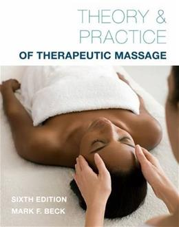 Theory and Practice of Therapeutic Massage, by Beck, 6th Edition 9781285187556
