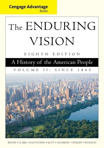 Enduring Vision: A History of the American People, by Boyer, 8th Edition, Volume II 9781285193403