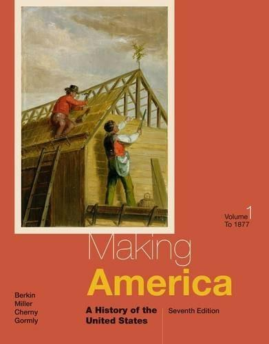 Making America: A History of the United States, Volume I: To 1877 9781285194806