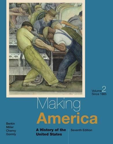 Making America: A History of the United States, by Berkin, 7th Edition, Volume II: Since 1865 9781285194813