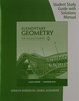 Student Study Guide with Solutions Manual for Alexander/Koeberleins Elementary Geometry for College Students, 6th 9781285196817