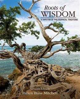 Roots of Wisdom: A Tapestry of Philosophical Traditions, by Mitchell, 7th Edition 9781285197128