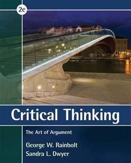Critical Thinking: The Art of Argument, by Rainbolt, 2nd Edition 9781285197197
