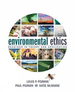 Environmental Ethics: Readings in Theory and Application, by Pojman, 7th Edition 9781285197241