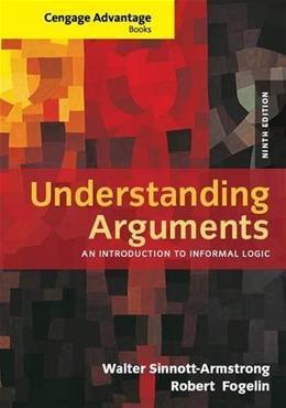 Understanding Arguments: An Introduction to Informal Logic, by Sinnott-Armstrong, 9th Edition 9781285197364