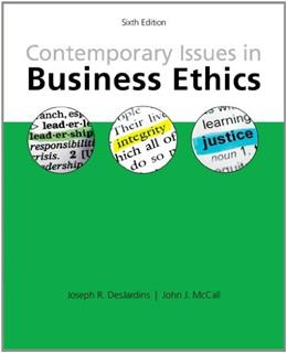 Contemporary Issues in Business Ethics, by DesJardins, 6th Edition 9781285197401