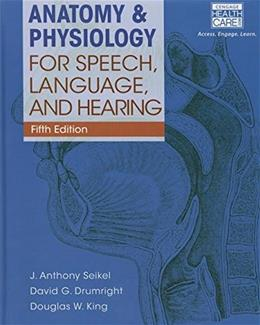 Anatomy & Physiology for Speech, Language, and Hearing (Book Only) 5 9781285198347