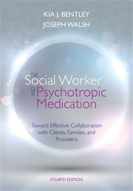 The Social Worker and Psychotropic Medication: Toward Effective Collaboration with Clients, Families, and Providers (SAB 140 Pharmacology) 9781285419008