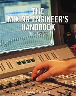 Mixing Engineers Handbook, by Owsinski, 3rd Edition 9781285420875