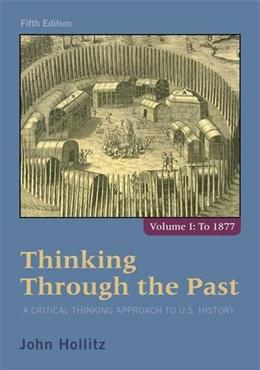 Thinking Through the Past: A Critical Thinking Approach to U.S. History, Volume 1 5 9781285427430