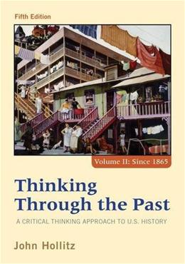 Thinking Through the Past: A Critical Thinking Approach to U.S. History, Fifth Edition (Volume II Since 1865) 9781285427447