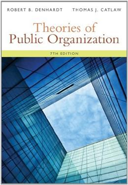 Theories of Public Organization, by Denhardt, 7th Edition 9781285436333
