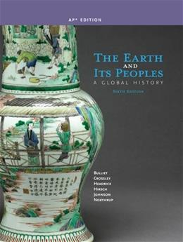 Earth and Its Peoples: A Global History, by Bulliet, 6th Edition 9781285436838