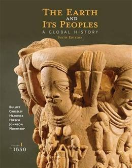 Earth and Its Peoples: A Global History, by Bulliet, 6th Edition, Volume 1: To 1550 9781285436913