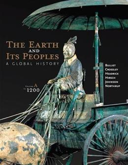 Earth and Its Peoples: A Global History, by Bulliet, 6th Ediiton, Volume A: To 1200 9781285436999