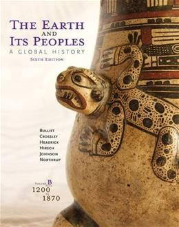 Earth and Its Peoples: A Global History, Volume B: 1200-1870, by Bulliet, 6th Edition 9781285437002