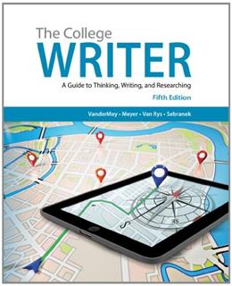 College Writer: A Guide to Thinking, Writing, and Researching, by VanderMey, 5th Edition 9781285437958