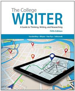 College Writer: A Guide to Thinking, Writing, and Researching, by VanderMey, 5th Edition 9781285438016