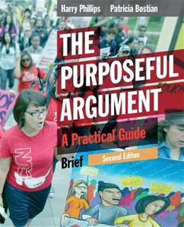 Purposeful Argument: A Practical Guide, by Phillips, 2nd Brief Edition 9781285438085