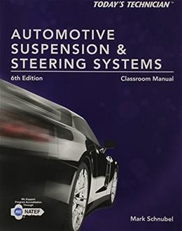 Automotive Suspension and Steering Systems: Classroom Manual, by Schnubel 9781285438122
