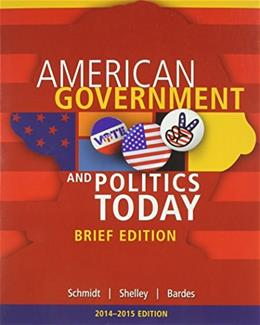 American Government and Politics Today: 2014-2015, by Schmidt, 8th Brief Cengage Advantage Edition 9781285438412
