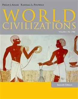 World Civilizations, by Adler, 7th Edition, Volume I: To 1700 9781285442792