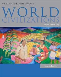 World Civilizations: Volume II: Since 1500, by Adler, 7th Edition 9781285442822