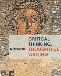 Critical Thinking, Thoughtful Writing, by Chaffee, 6th Edition 9781285443034