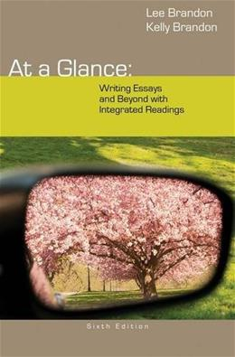 At a Glance: Writing Essays and Beyond with Integrated Readings, by Brandon, 6th Edition 9781285444642