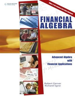 Financial Algebra: Advanced Algebra with Financial Applications, by Gerver 9781285444857