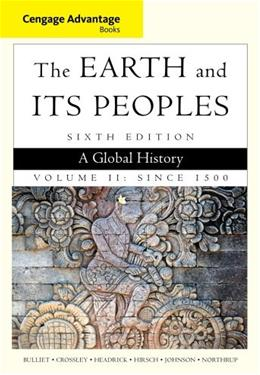 Cengage Advantage Books: The Earth and Its Peoples, Volume II: Since 1500: A Global History 6 9781285445700