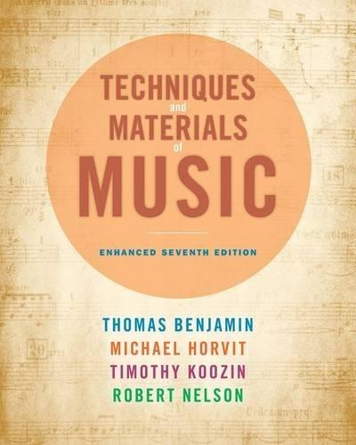 Techniques and Materials of Music: From the Common Practice Period Through the 20th Century, by Benjamin, 7th Enhanced Edition 7 PKG 9781285446172