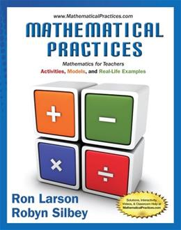 Mathematical Practices, Mathematics for Teachers: Activities, Models, and Real-Life Examples, by Larson 9781285447100