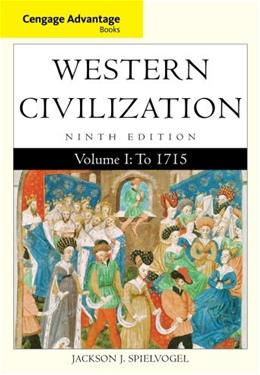Cengage Advantage Books: Western Civilization, by Spielvogel, 9th Edition, Volume 1: To 1715 9781285448466