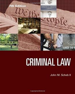 Criminal Law, by Scheb, 7th Edition 9781285459035